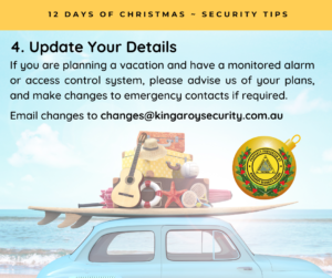 Update Your Details - If you are planning a vacation and have a monitored alarm or access control system, please advise us of your plans, and make changes to emergency contacts if required. Email changes to changes@kingaroysecurity.com.au