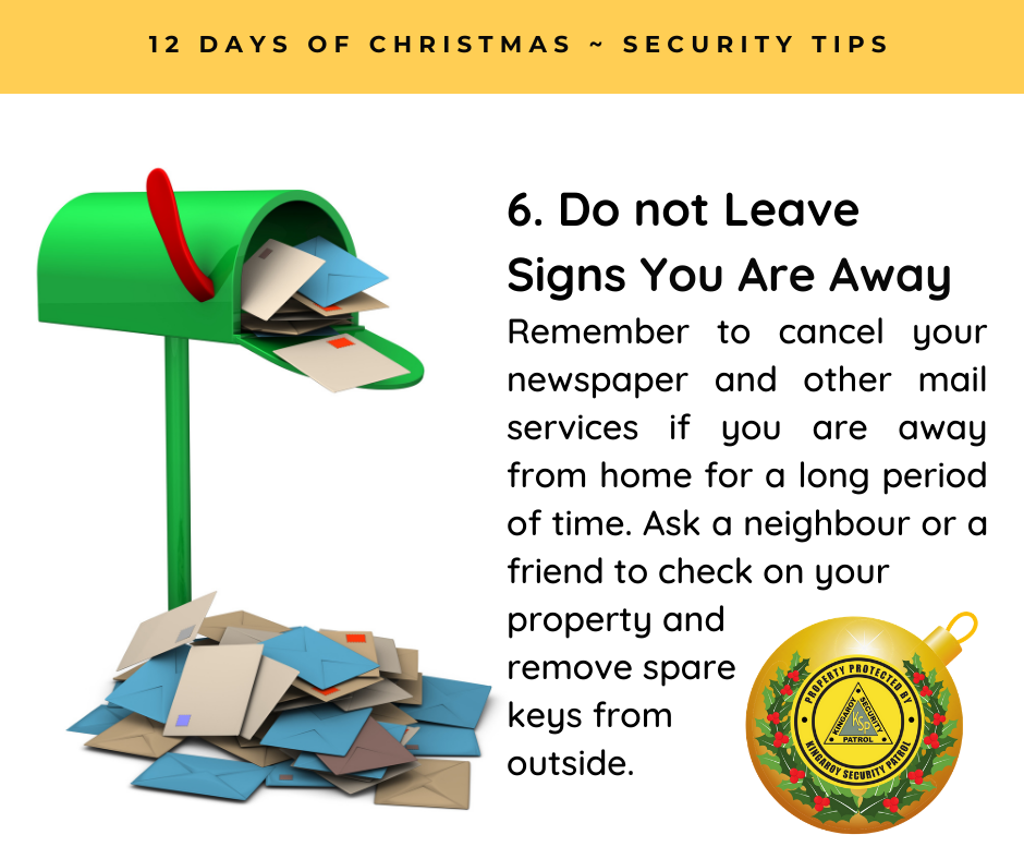 Do not Leave Signs You Are Away  - Remember to cancel your newspaper and other mail services if you are away from home for a long period of time. Ask a neighbour or a friend to check on your property and  remove spare  keys from  outside.